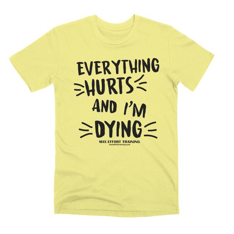Everything Hurts! Men's Premium T-Shirt by Max Effort Training