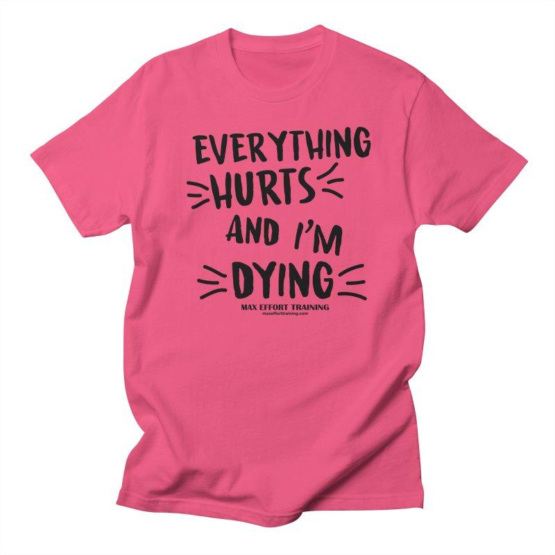 Everything Hurts! Men's Regular T-Shirt by Max Effort Training