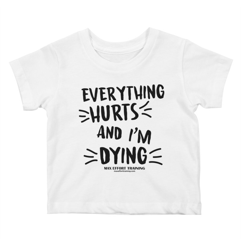 Everything Hurts! Kids Baby T-Shirt by Max Effort Training
