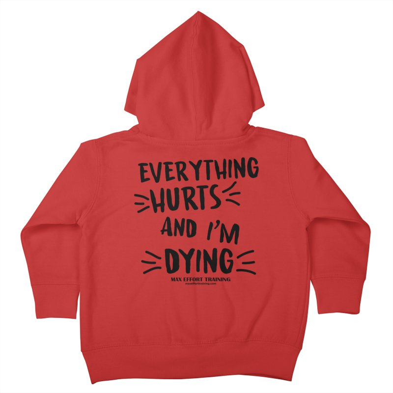 Everything Hurts! Kids Toddler Zip-Up Hoody by Max Effort Training