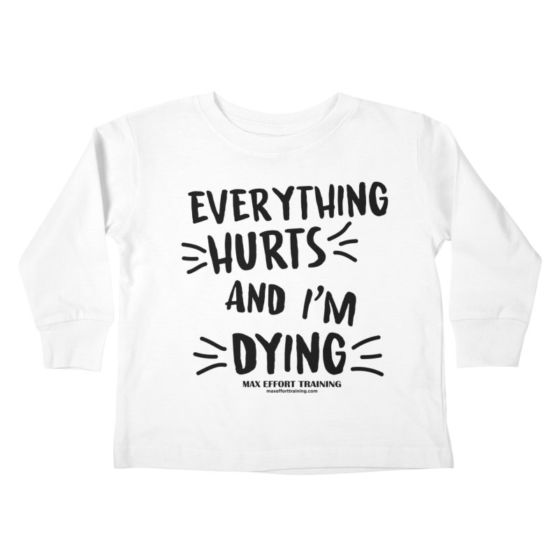 Everything Hurts! Kids Toddler Longsleeve T-Shirt by Max Effort Training