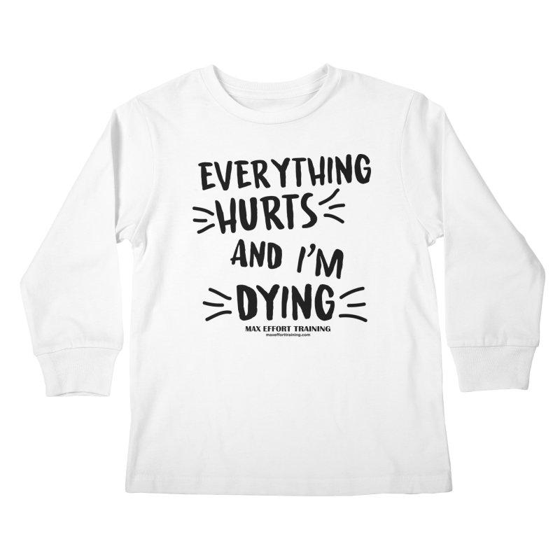 Everything Hurts! Kids Longsleeve T-Shirt by Max Effort Training