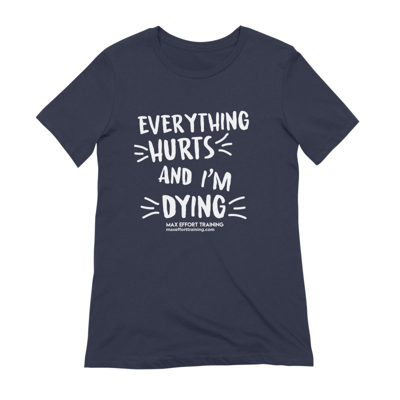 Everything Hurts! (white) Women's Extra Soft T-Shirt by Max Effort Training