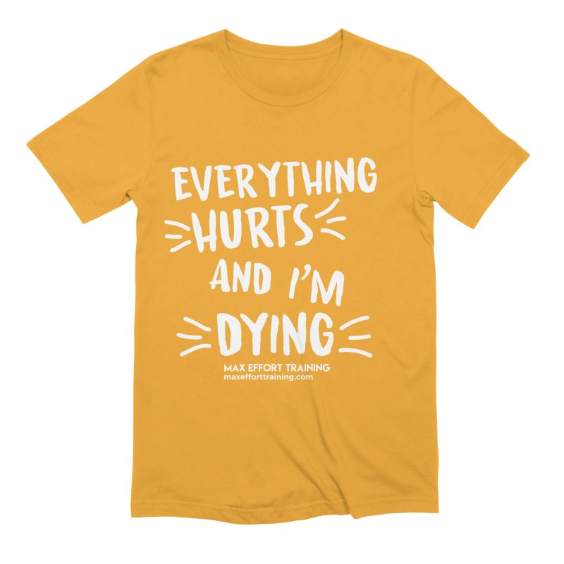 Everything Hurts! (white) Men's Extra Soft T-Shirt by Max Effort Training