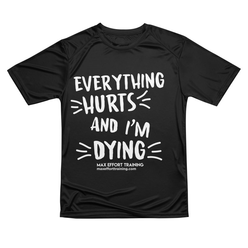 Everything Hurts! (white) Men's T-Shirt by Max Effort Training