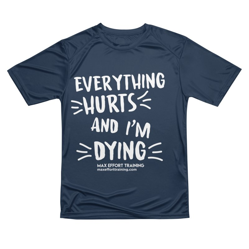 Everything Hurts! (white) Men's Performance T-Shirt by Max Effort Training