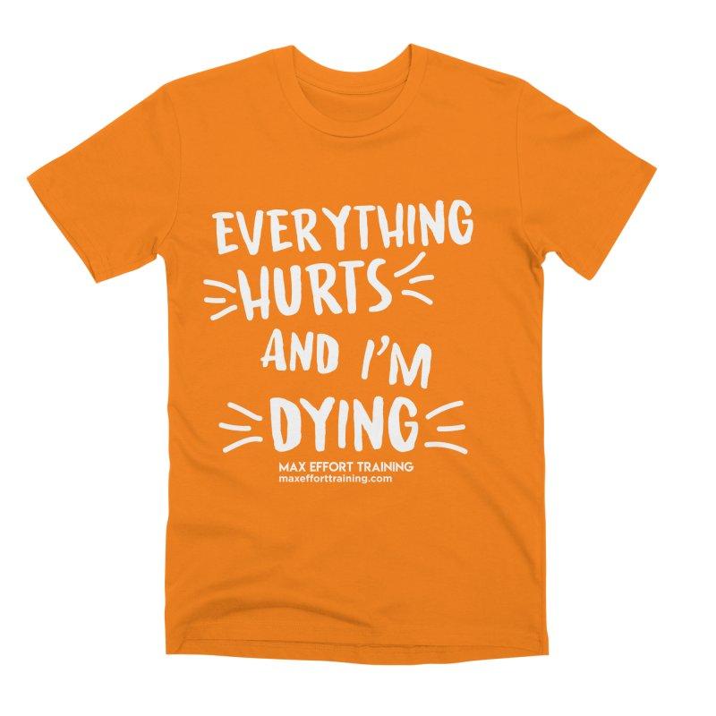 Everything Hurts! (white) Men's Premium T-Shirt by Max Effort Training