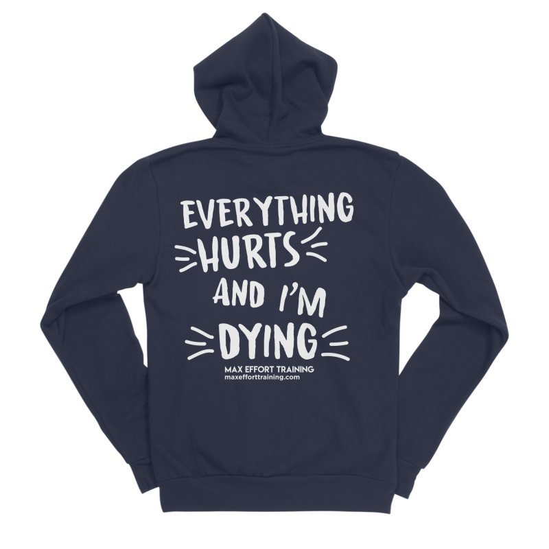 Everything Hurts! (white) Women's Sponge Fleece Zip-Up Hoody by Max Effort Training