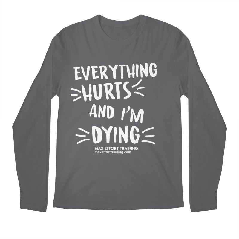 Everything Hurts! (white) Men's Longsleeve T-Shirt by Max Effort Training