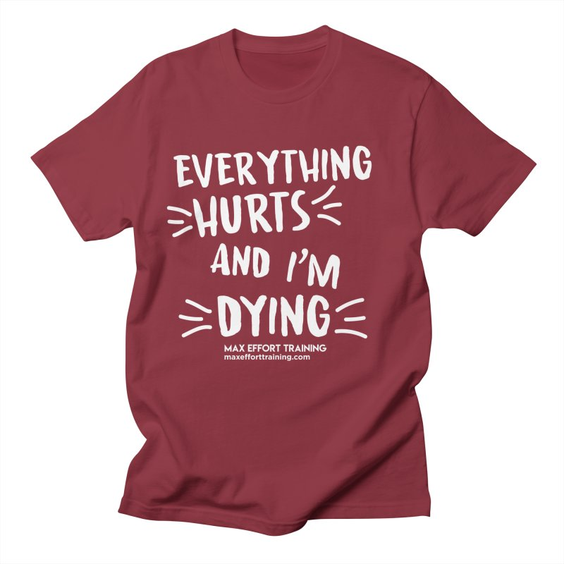 Everything Hurts! (white) Men's Regular T-Shirt by Max Effort Training