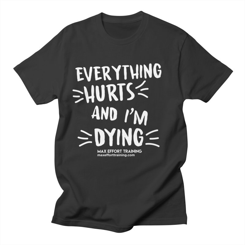 Everything Hurts! (white) Women's Regular Unisex T-Shirt by Max Effort Training