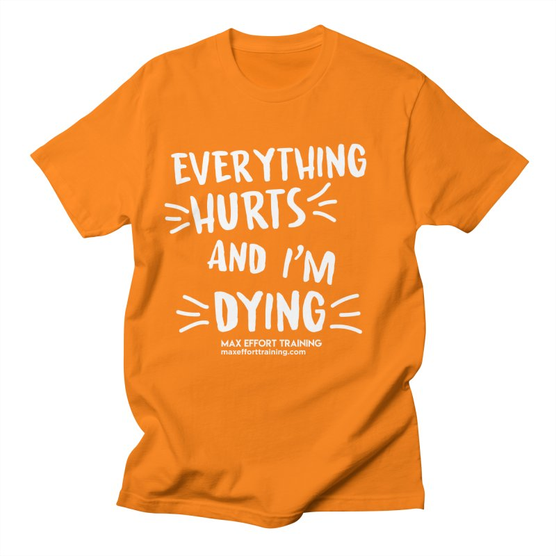 Everything Hurts! (white) Women's Regular Unisex T-Shirt by Max Effort Training