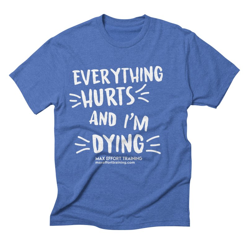 Everything Hurts! (white) Men's Triblend T-Shirt by Max Effort Training
