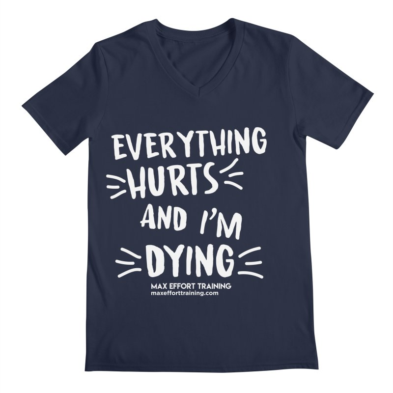 Everything Hurts! (white) Men's Regular V-Neck by Max Effort Training