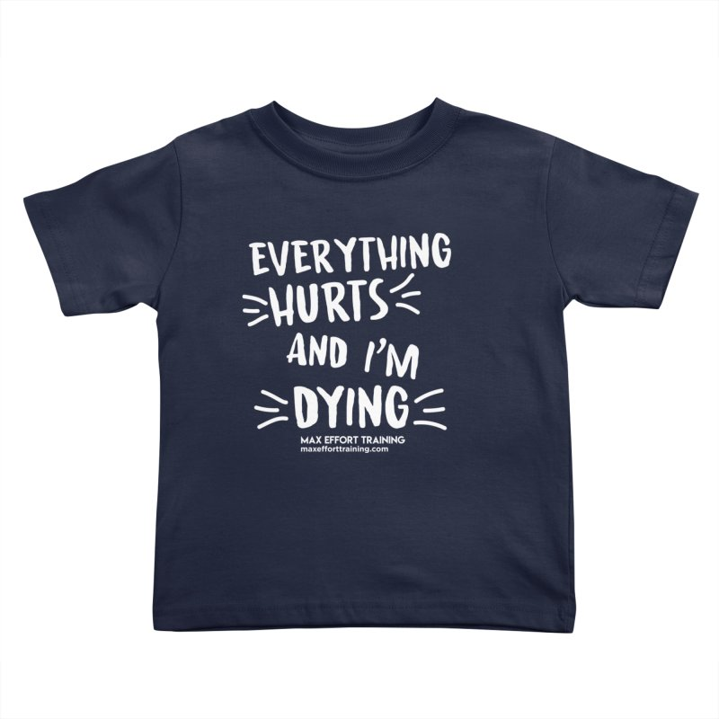 Everything Hurts! (white) Kids Toddler T-Shirt by Max Effort Training