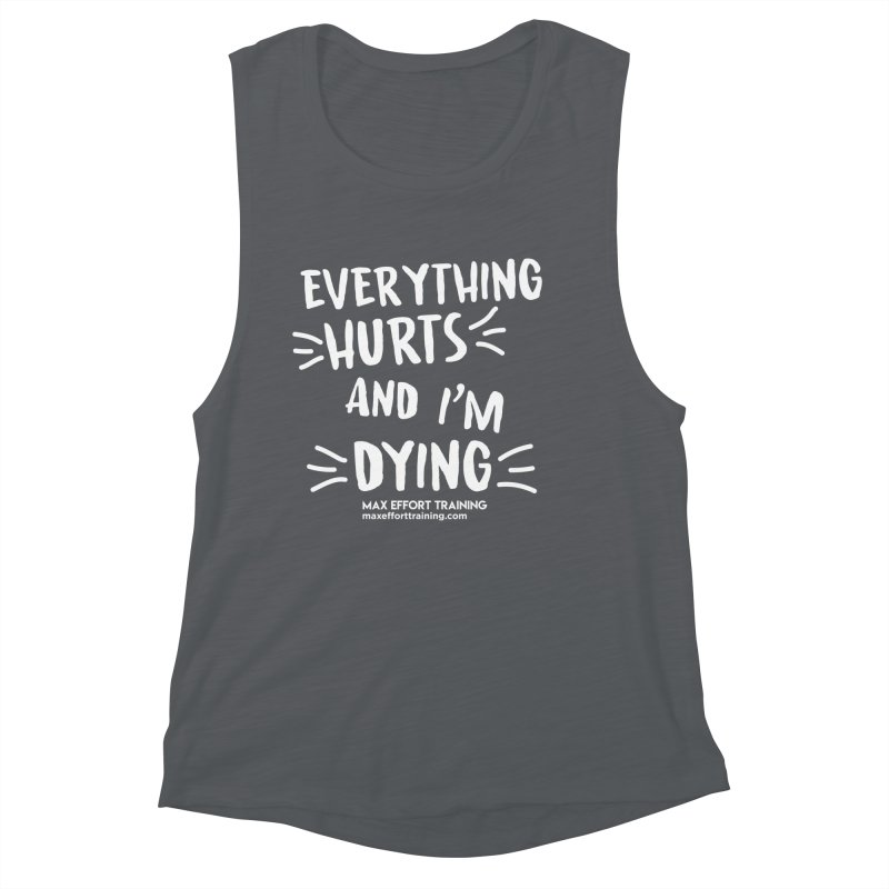 Everything Hurts! (white) Women's Muscle Tank by Max Effort Training