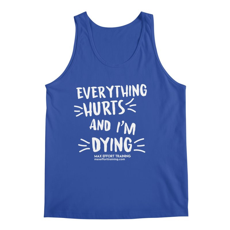Everything Hurts! (white) Men's Tank by Max Effort Training