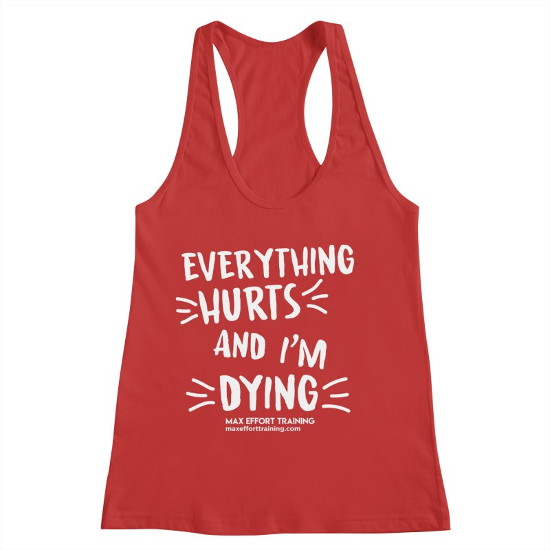 Everything Hurts! (white) Women's Racerback Tank by Max Effort Training