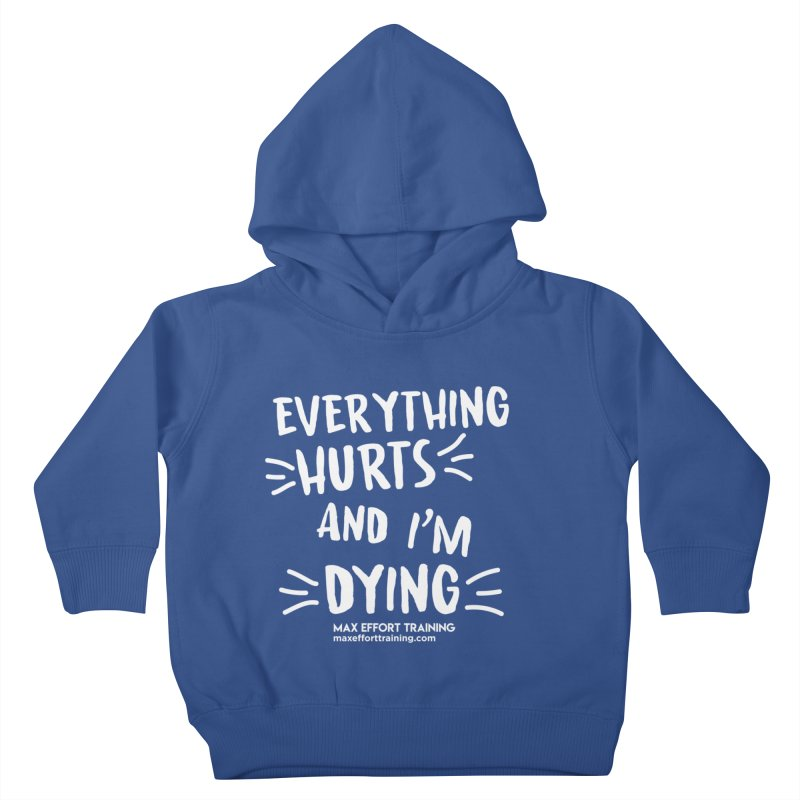 Everything Hurts! (white) Kids Toddler Pullover Hoody by Max Effort Training