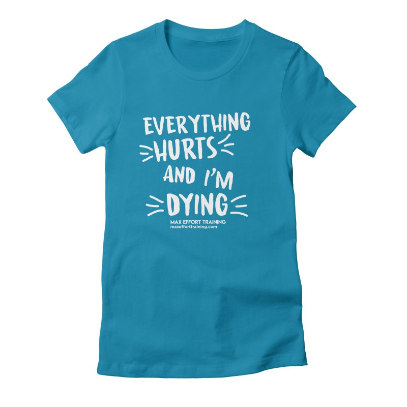 Everything Hurts! (white) Women's Fitted T-Shirt by Max Effort Training