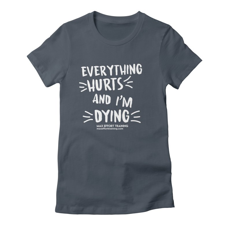 Everything Hurts! (white) Women's T-Shirt by Max Effort Training