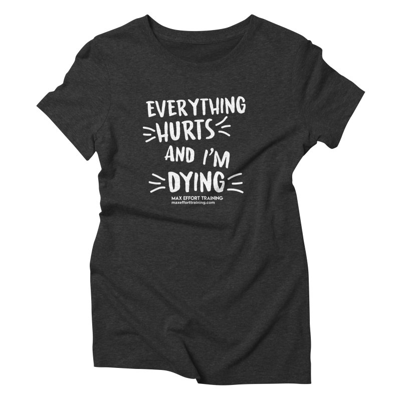 Everything Hurts! (white) Women's Triblend T-Shirt by Max Effort Training