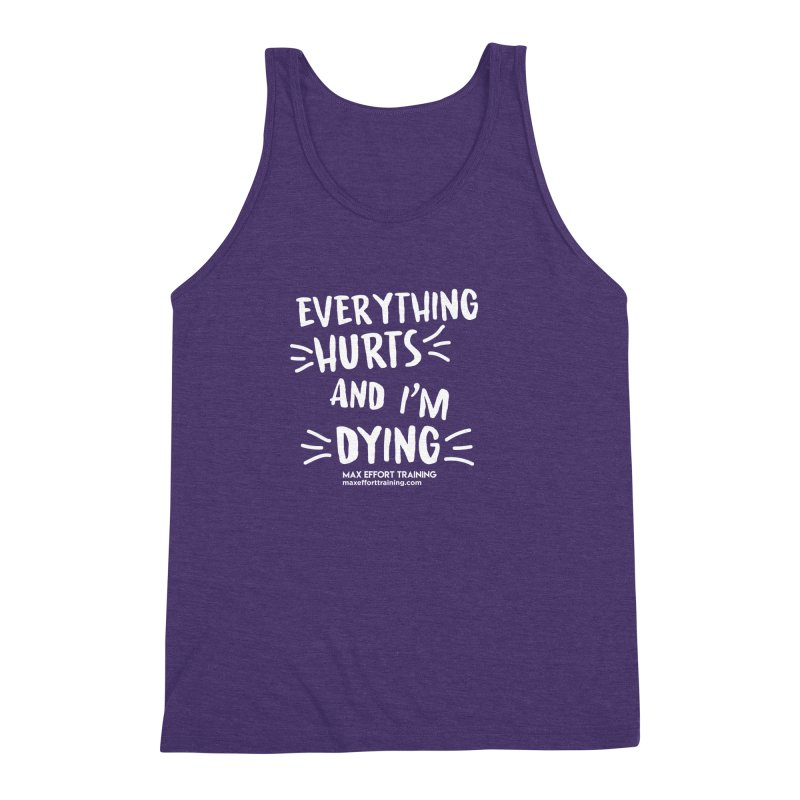 Everything Hurts! (white) Men's Triblend Tank by Max Effort Training