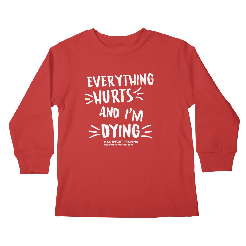 Everything Hurts! (white) Kids Longsleeve T-Shirt by Max Effort Training