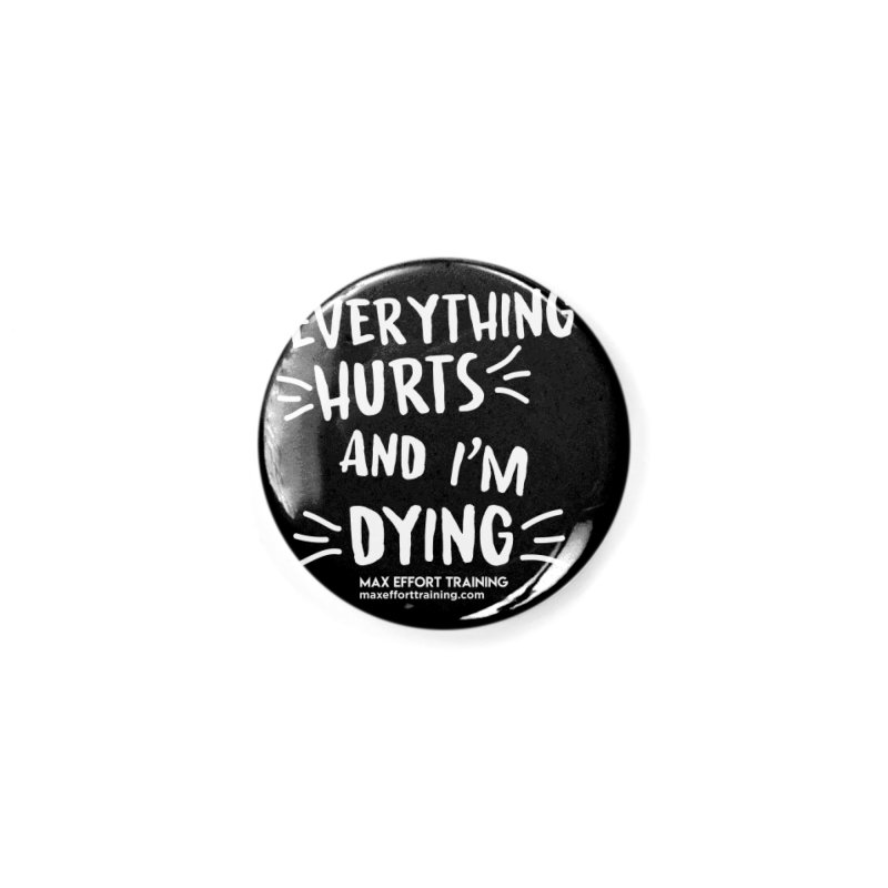 Everything Hurts! (white) Accessories Button by Max Effort Training