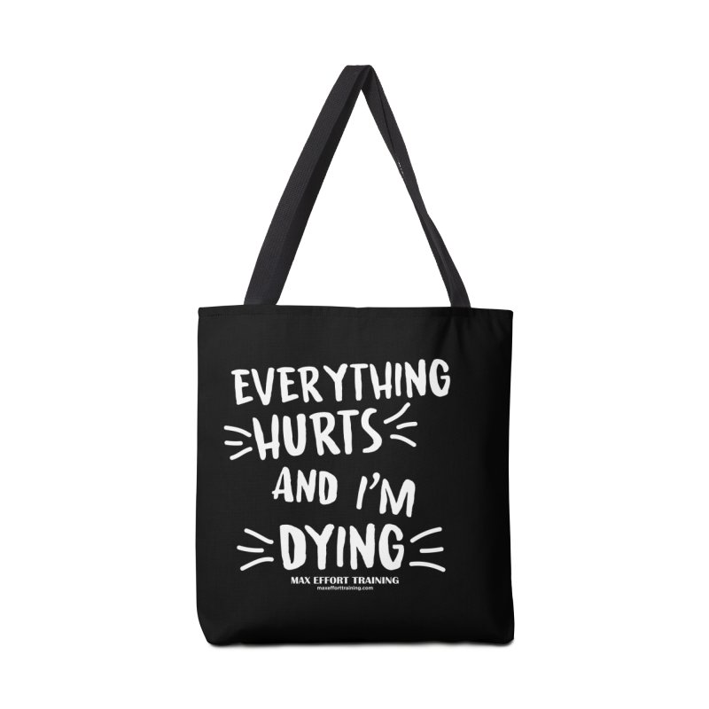 Everything Hurts! (white) Accessories Tote Bag Bag by Max Effort Training