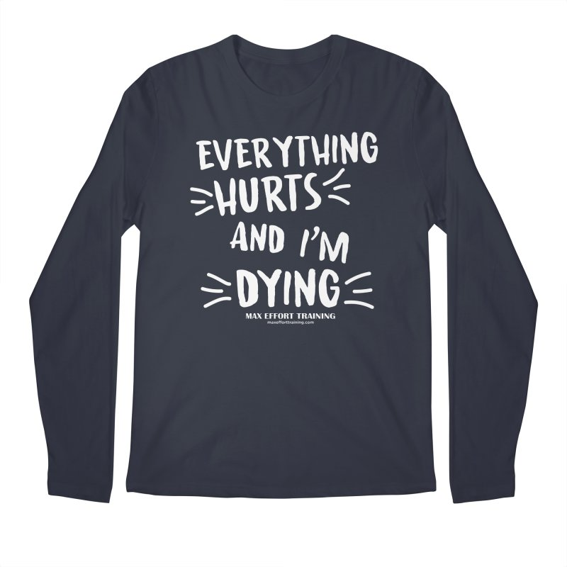 Everything Hurts! (white) Men's Regular Longsleeve T-Shirt by Max Effort Training