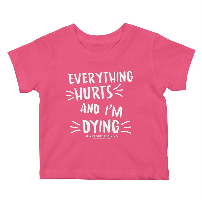 Everything Hurts! (white) Kids Baby T-Shirt by Max Effort Training