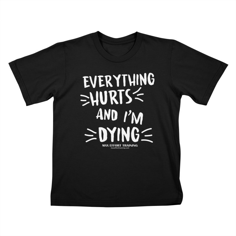 Everything Hurts! (white) Kids T-Shirt by Max Effort Training
