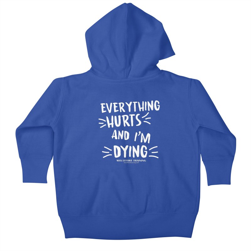 Everything Hurts! (white) Kids Baby Zip-Up Hoody by Max Effort Training