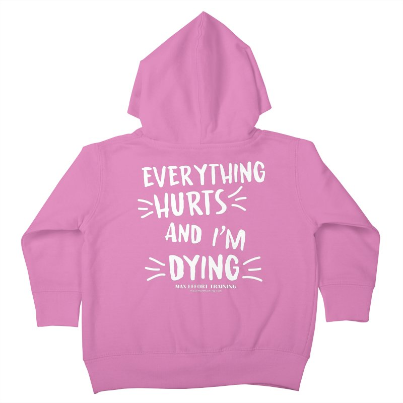 Everything Hurts! (white) Kids Toddler Zip-Up Hoody by Max Effort Training