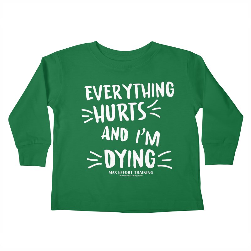 Everything Hurts! (white) Kids Toddler Longsleeve T-Shirt by Max Effort Training
