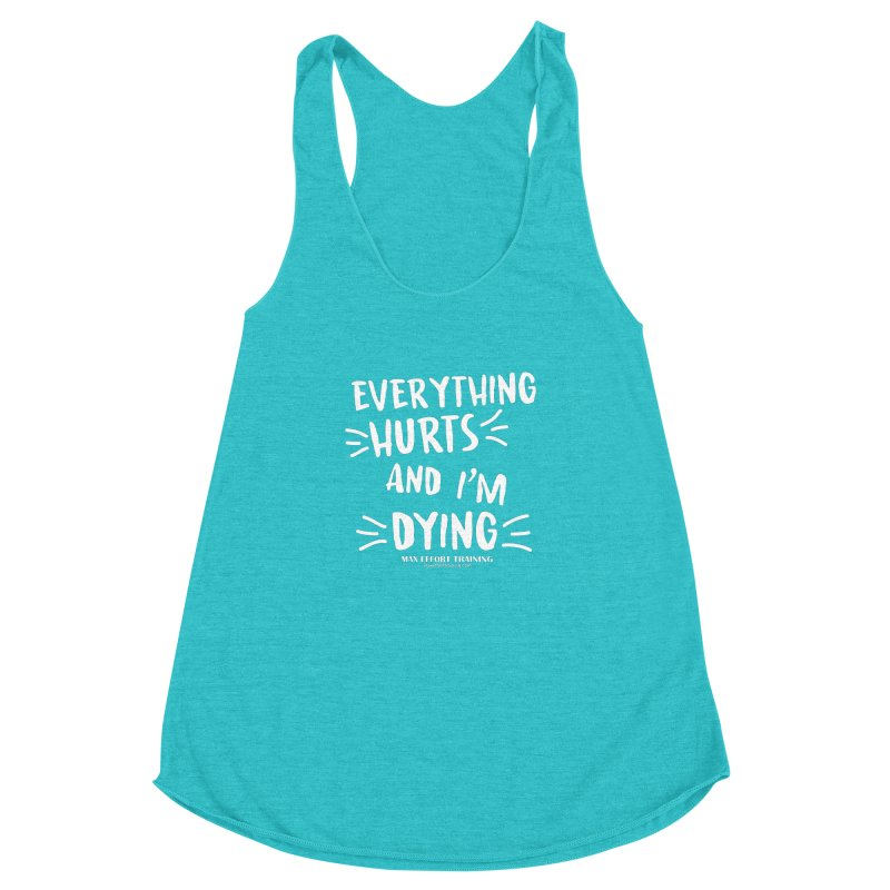 Everything Hurts! (white) Women's Racerback Triblend Tank by Max Effort Training