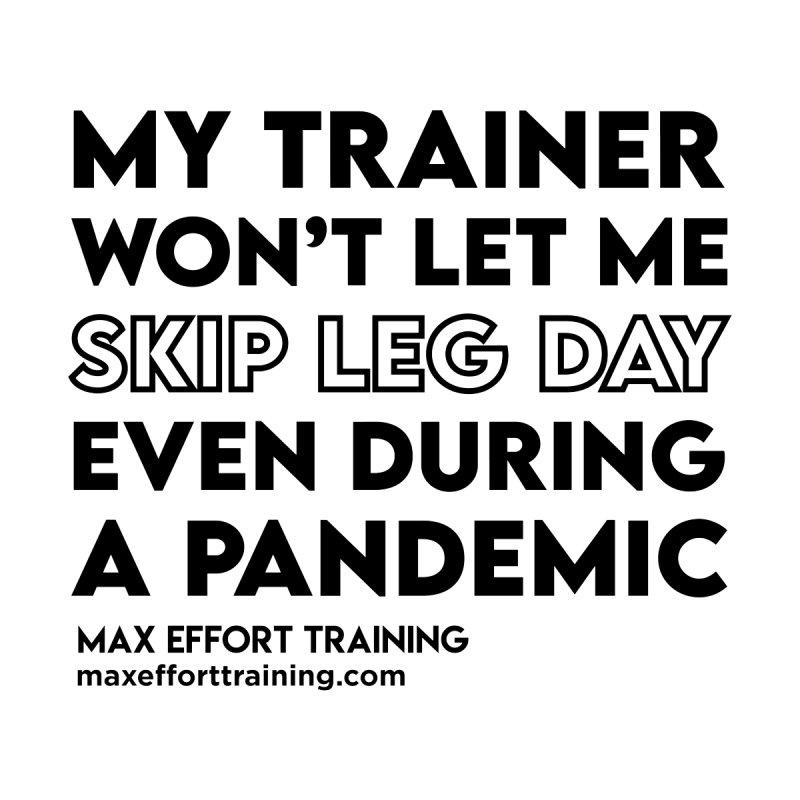 Leg Day Women's T-Shirt by Max Effort Training