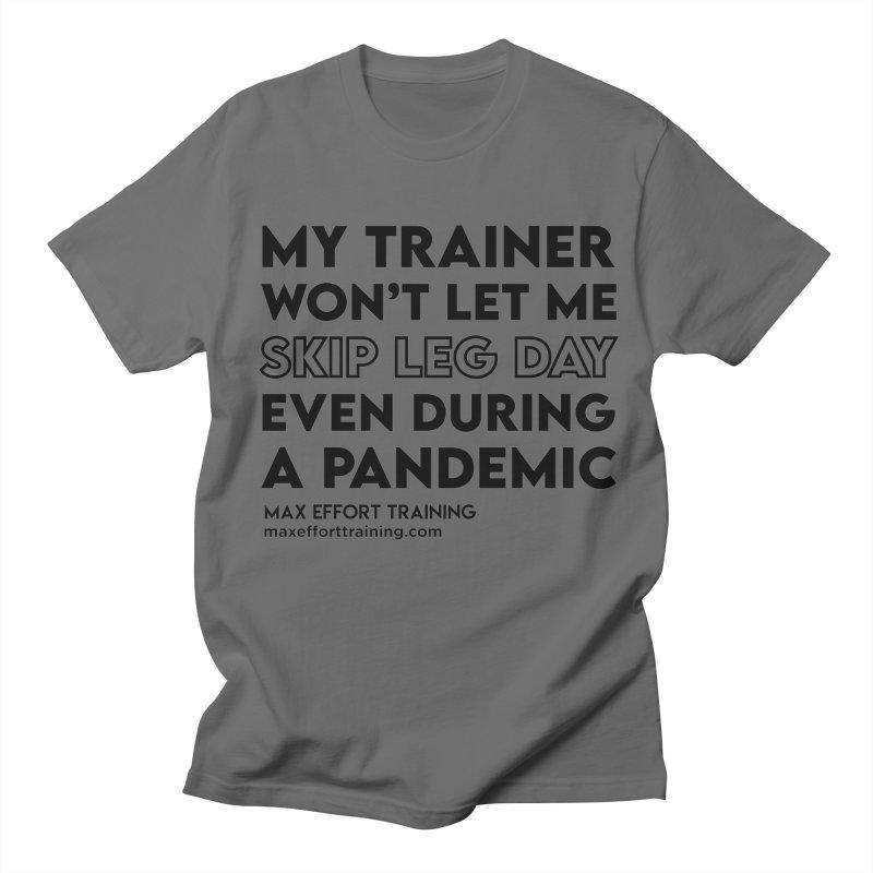 Leg Day Men's T-Shirt by Max Effort Training