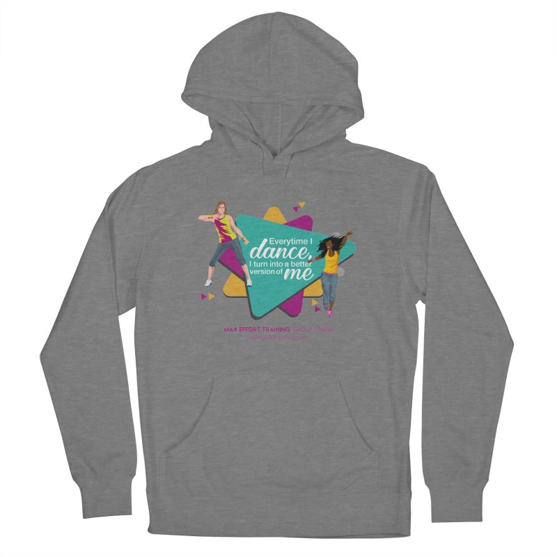 Every time I Dance Women's Pullover Hoody by Max Effort Training