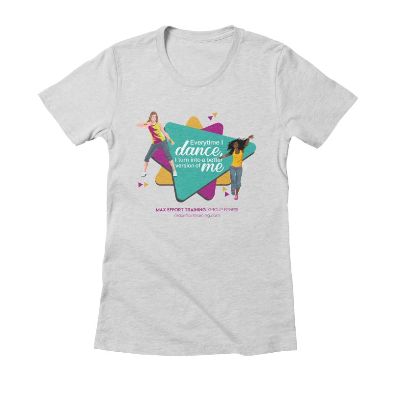 Every time I Dance Women's T-Shirt by Max Effort Training