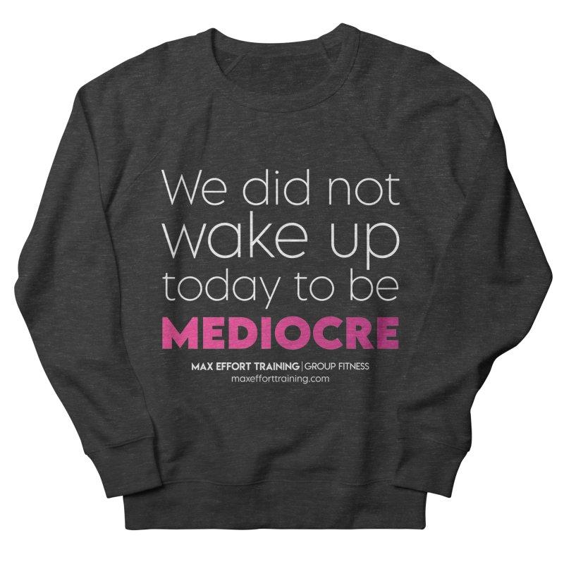 Not Mediocre Women's Sweatshirt by Max Effort Training