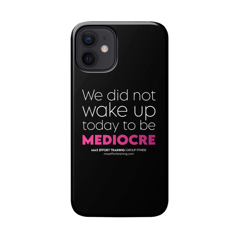 Not Mediocre Accessories Phone Case by Max Effort Training