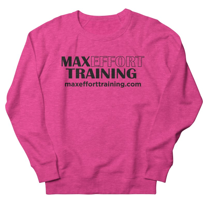 Max Effort Training Women's French Terry Sweatshirt by Max Effort Training