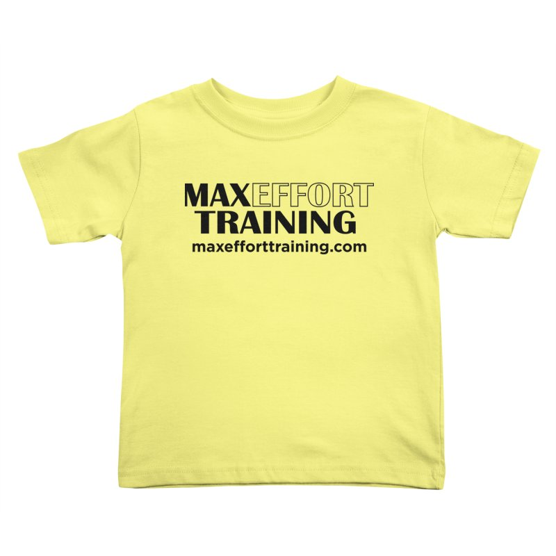 Max Effort Training Kids Toddler T-Shirt by Max Effort Training
