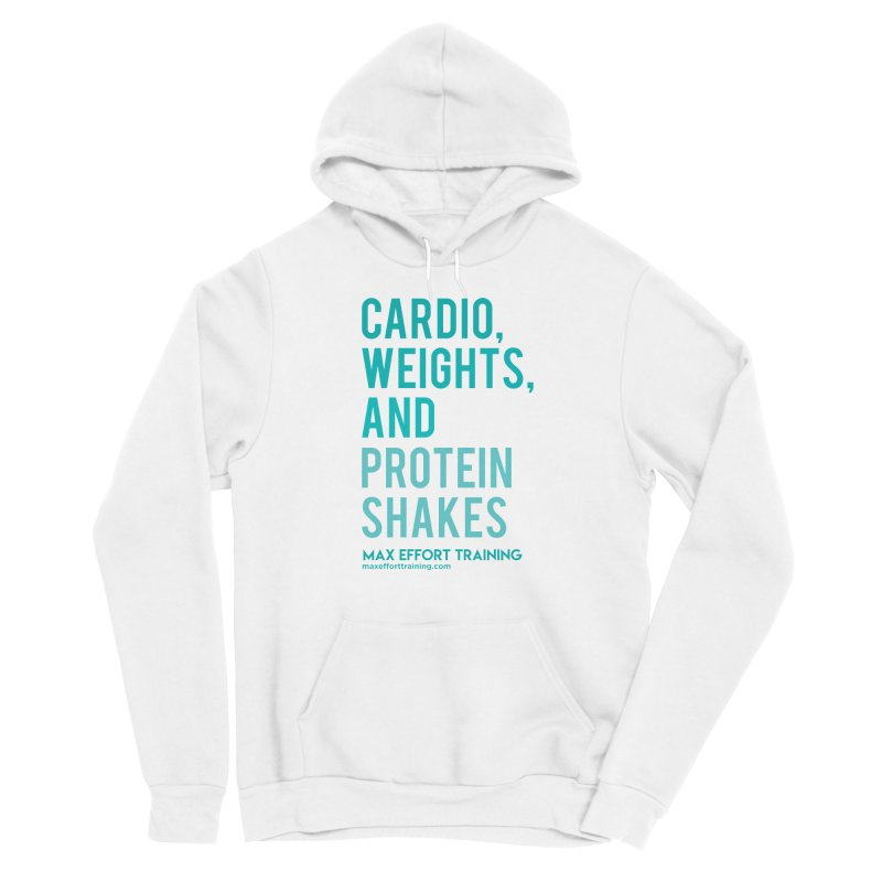 Cardio, Weights, and Protein Shakes Men's Sponge Fleece Pullover Hoody by Max Effort Training