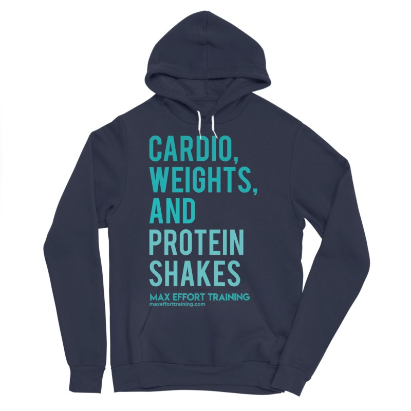 Cardio, Weights, and Protein Shakes Women's Sponge Fleece Pullover Hoody by Max Effort Training