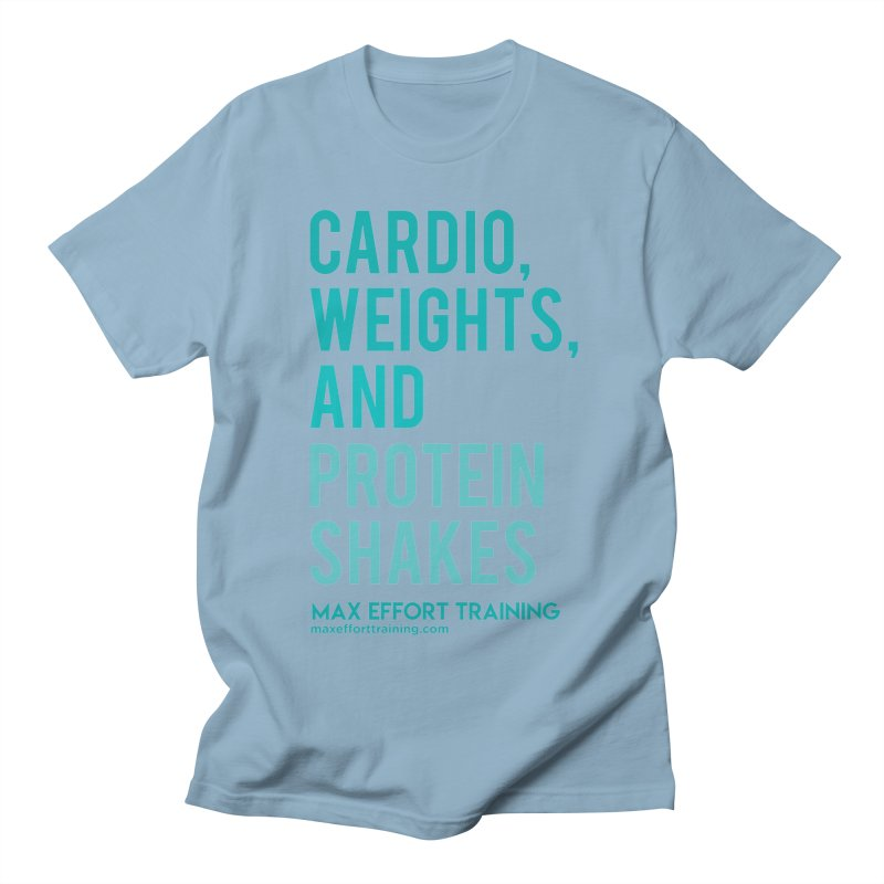 Cardio, Weights, and Protein Shakes Women's Regular Unisex T-Shirt by Max Effort Training