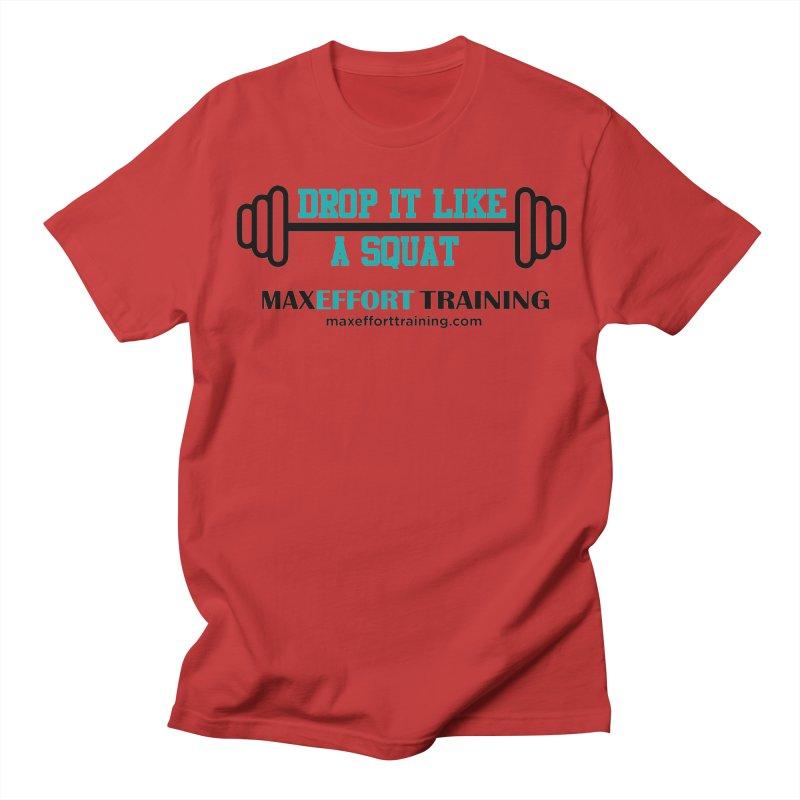Drop It Like A Squat Men's Regular T-Shirt by Max Effort Training