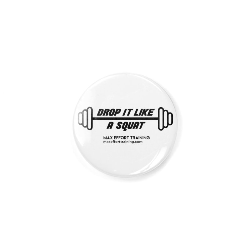 Drop It Like A Squat Accessories Button by Max Effort Training